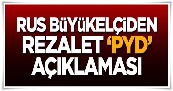 Rus büyükelçiden rezalet 'PYD' açıklaması!