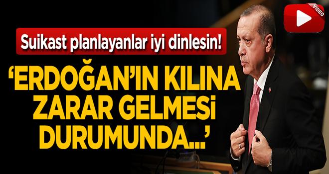 'Erdoğan'ın kılına zarar gelmesi durumunda...'