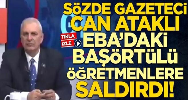 Sözde gazeteci Can Ataklı, EBA'daki başörtülü öğretmenlere saldırdı!