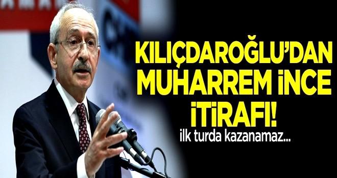Kılıçdaroğlu'dan Muharrem İnce itirafı: İlk turda kazanamaz!