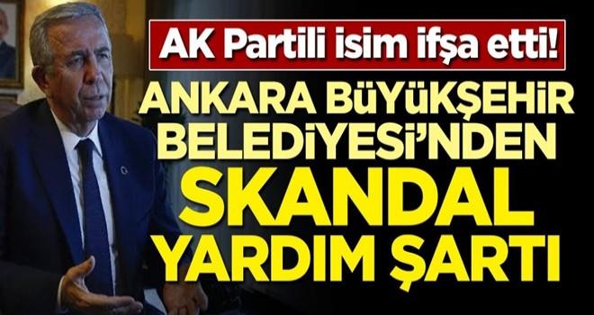 AK Partili isim ifşa etti! Ankara Büyükşehir Belediyesi'nden skandal yardım şartı