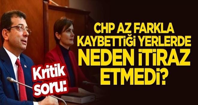 CHP, İstanbul'da az farkla kaybettiği yerlerde neden itiraz etmedi?