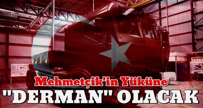 Mehmetçik'in yüküne 'Derman' olacak
