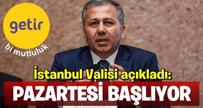 İstanbul Valisi açıkladı: Pazartesi başlıyor