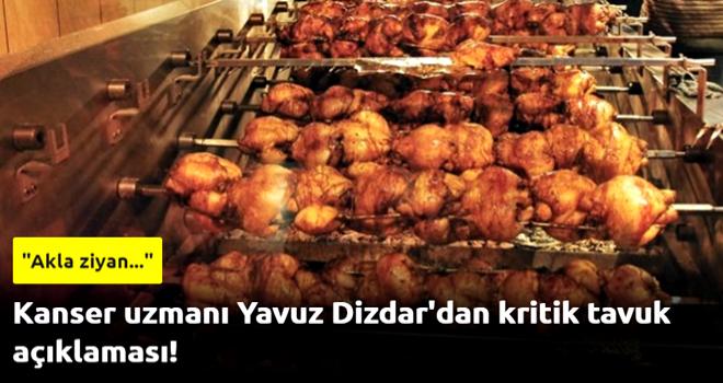Kanser uzmanı Yavuz Dizdar'dan kritik tavuk açıklaması!