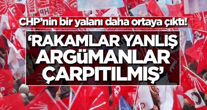 CHP'nin bir yalanı daha ortaya çıktı! 'Rakamlar yanlış argümanlar çarpıtılmış'