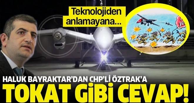 Haluk Bayraktar'dan CHP'li Öztrak'ın skandal 'Akıncı İHA' tweetine tokat gibi cevap .