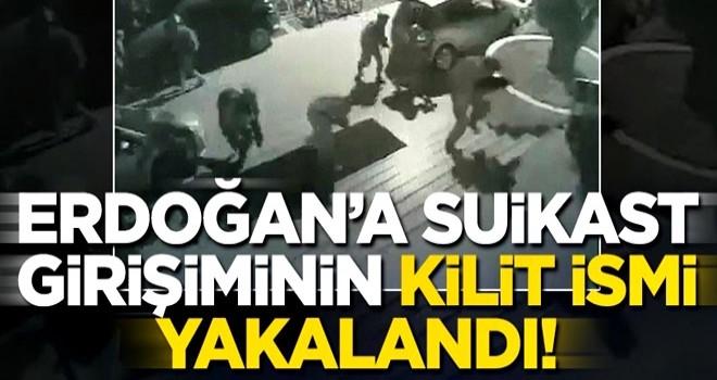 Başkan Erdoğan'a suikast girişiminin kilit ismi yakalandı!