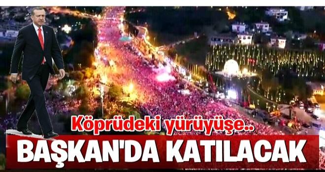 Başkan Erdoğan, 15 Temmuz'da yürüyüşe katılacak