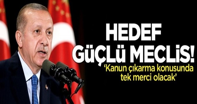 Cumhurbaşkanı Erdoğan: Hedef güçlü Meclis!