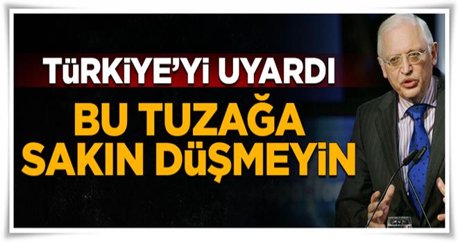 Türkiye'yi uyardı: Sakın bu tuzağa düşmeyin!