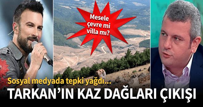 Tarkan'ın Kaz Dağları çıkışına tepki yağdı!