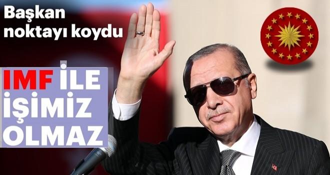 Başkan Erdoğan ; ''IMF ile işimiz olamaz''