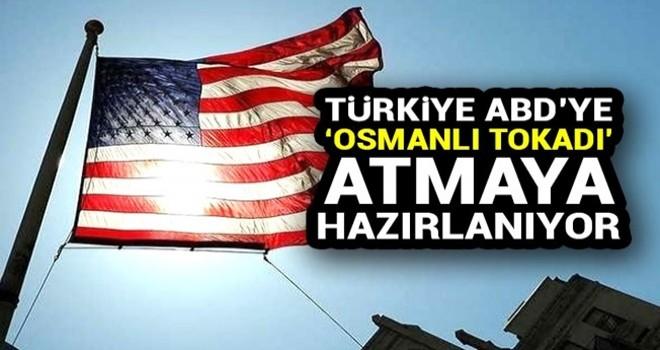 Türkiye ABD'ye 'Osmanlı tokadı' atmaya hazırlanıyor