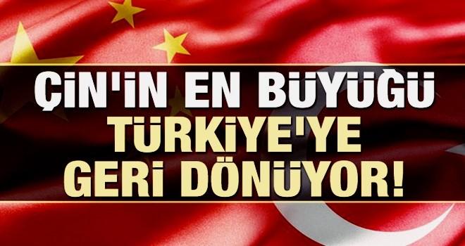 Çin'in en büyüğü Türkiye'ye geri dönüyor