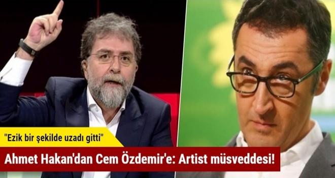 Ahmet Hakan'dan Cem Özdemir'e: Artist müsveddesi!