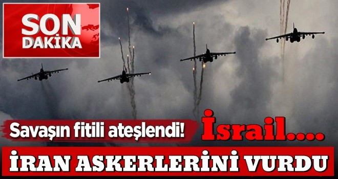 Savaşın fitili ateşlendi! İsrail İran'ı vurdu