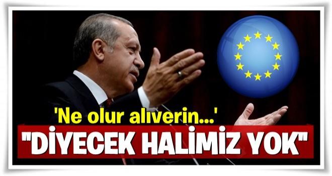 Cumhurbaşkanı Erdoğan: 'Ne olur bizi alıverin' diyecek halimiz yok