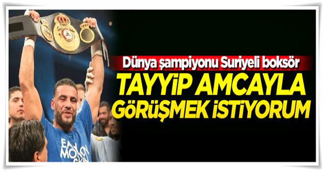 Suriyeli dünya şampiyonu boksör: Tayyip Amca ile görüşmek istiyorum