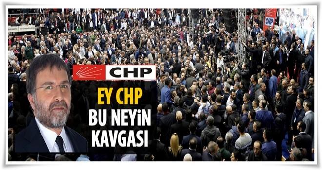 Ahmet Hakan: Ey CHP! Bu neyin kavgası
