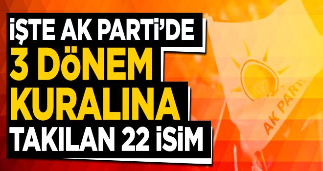 İşte AK Parti'de 3 dönem kuralına takılan isimler