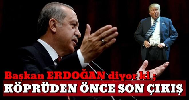 Başkan Erdoğan'dan 'Köprüden önce son çıkış' uyarısı!