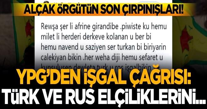 YPG'den işgal çağrısı! Türk ve Rus elçiliklerini...