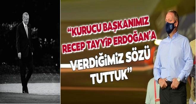 """""""Kurucu başkanımız Recep Tayyip Erdoğan'a verdiğimiz sözü tuttuk"""""""
