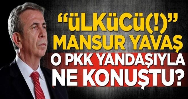 """""""Ülkücü(!)"""" Mansur Yavaş, o PKK yandaşıyla ne konuştu?"""