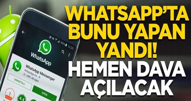 WhatsApp'ta bunu yapan yandı! Hemen dava açılacak...