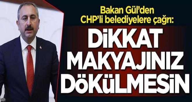 Bakan Gül'den CHP'li belediyelere çağrı: Dikkat makyajınız dökülmesin