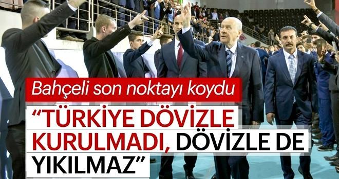 MHP Genel Başkanı Devlet Bahçeli: Türkiye dövizle kurulmadı