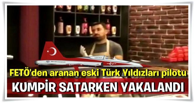FETÖ'den aranan eski Türk Yıldızları pilotu kumpir satarken yakalandı