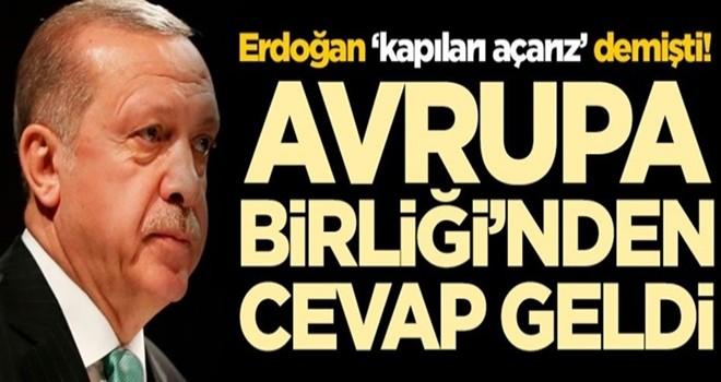 Başkan Erdoğan 'kapıları açarız' demişti! Avrupa Birliği'nden cevap geldi