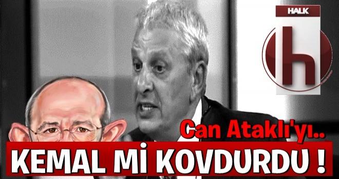 Can Ataklı'yı Kılıçdaroğlu mu kovdurdu?