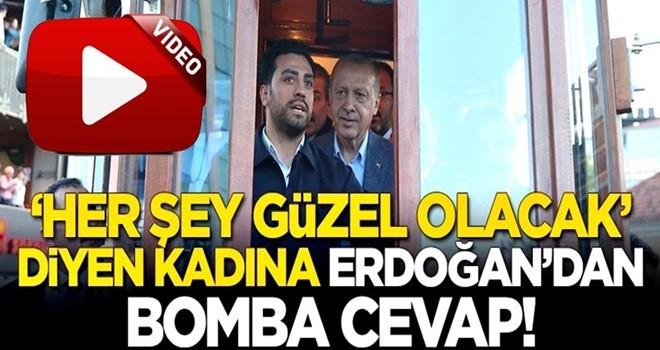 'Her şey güzel olacak' diyen kadına Erdoğan'dan bomba cevap!