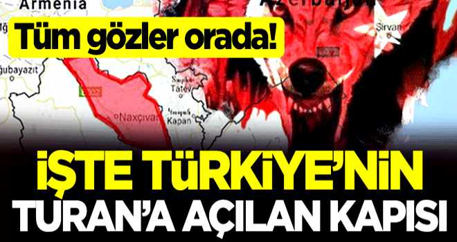 Tüm gözler orada! İşte Türkiye'nin Turan'a açılan kapısı