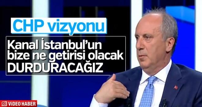 Muharrem İnce'nin 'Kanal İstanbul' açıklaması: Bize ne getirisi olacak, durduracağım
