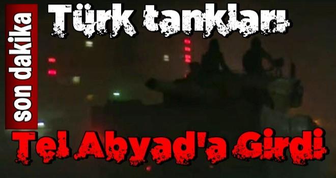 Türk tankları Tel Abyad'a girdi .
