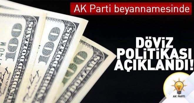 AK Parti beyannamesinde döviz politikası açıklandı .