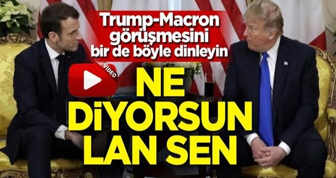 Trump Macron görüşmesini bir de böyle dinleyin! 'Ne diyorsun lan sen'