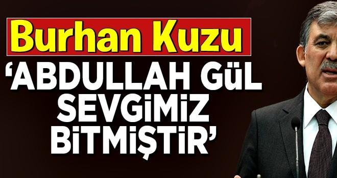 Burhan Kuzu Abdullah Gül'e mesaj: Sevgimiz bitti