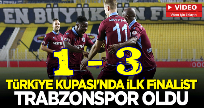 Türkiye Kupası'nda ilk finalist Trabzonspor oldu