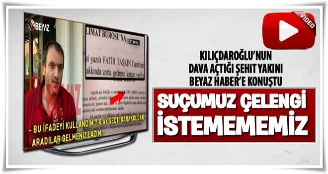 Kılıçdaroğlu'nun dava açtığı şehit yakını konuştu