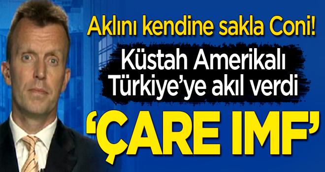 Amerikalı küstah Coni Türkiye'ye akıl verdi: Çare IMF