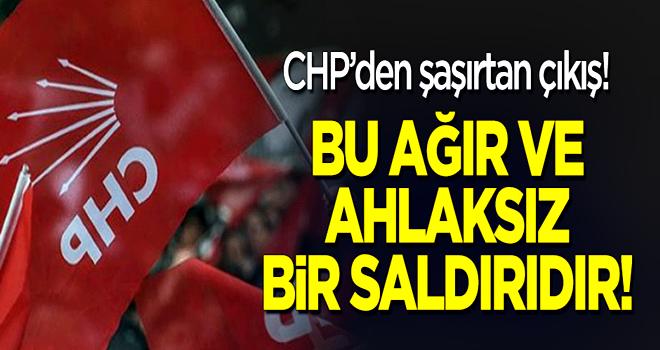 CHP'den şaşırtan çıkış: Ağır ve ahlaksız bir saldırı!