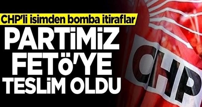 CHP'li isimden bomba itiraflar: Partimiz FETÖ'ye teslim oldu