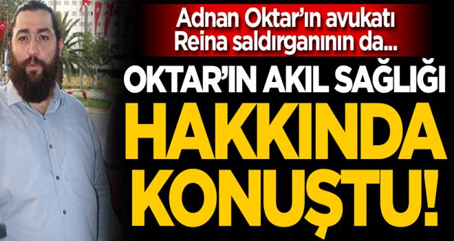 Adnan Oktar'ın avukatı, Reina saldırganının da... Oktar'ın akıl sağlığı hakkında konuştu!