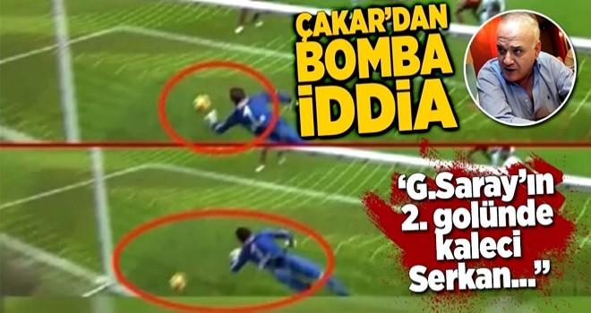 Ahmet Çakar'dan Galatasaray'ın golüyle ilgili bomba iddia .