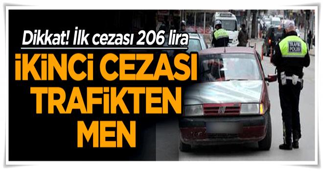 Dikkat! İlk cezası 206 lira, ikinci cezası trafikten men